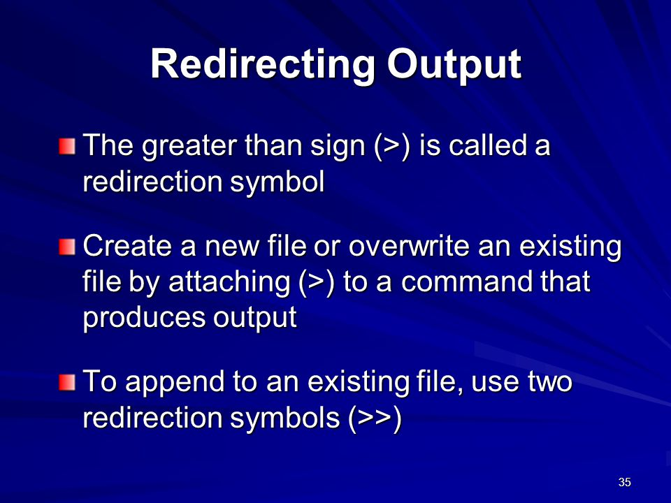 Redirecting Output The greater than sign (>) is called a redirection symbol.