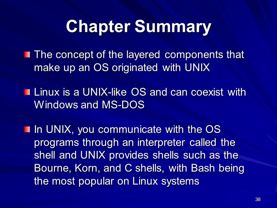 Chapter Summary The concept of the layered components that make up an OS originated with UNIX.