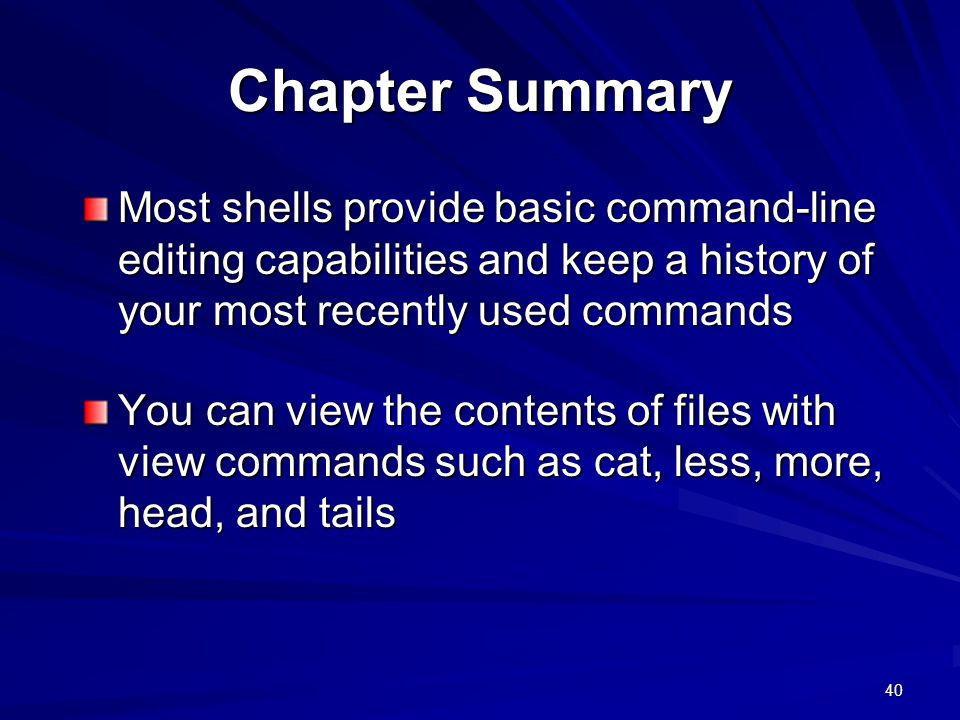 Chapter Summary Most shells provide basic command-line editing capabilities and keep a history of your most recently used commands.