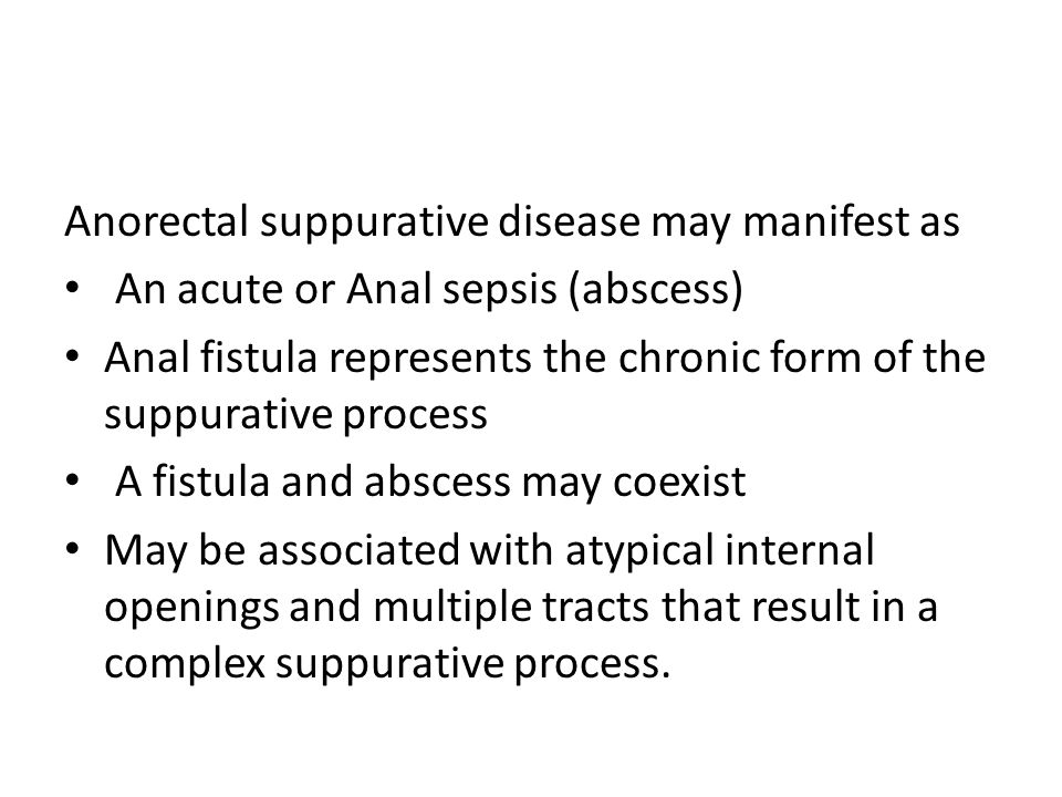 Anorectal suppurative disease may manifest as