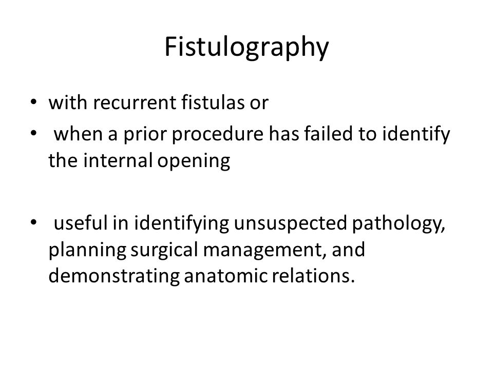 Fistulography with recurrent fistulas or