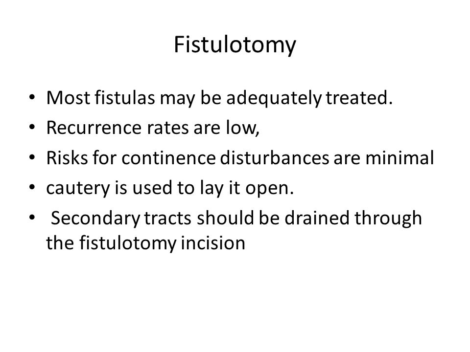Fistulotomy Most fistulas may be adequately treated.