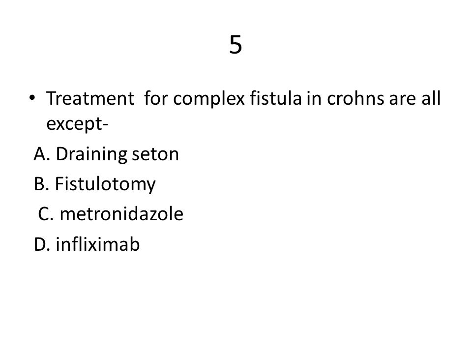 5 Treatment for complex fistula in crohns are all except-