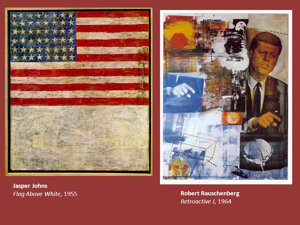 Jasper Johns Flag Above White, 1955 Robert Rauschenberg Retroactive I, 1964