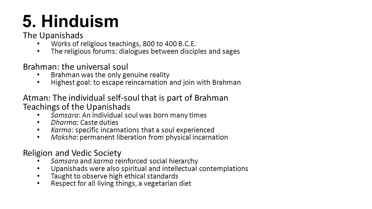 5. Hinduism The Upanishads Brahman: the universal soul