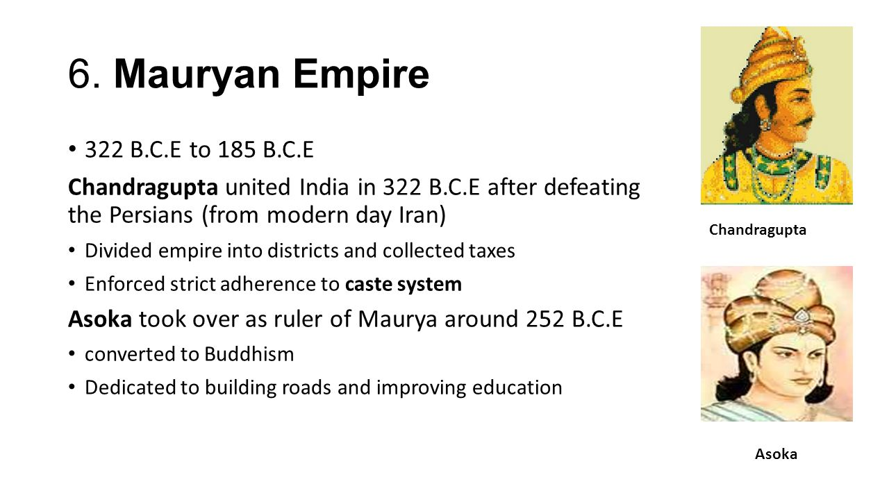6. Mauryan Empire 322 B.C.E to 185 B.C.E
