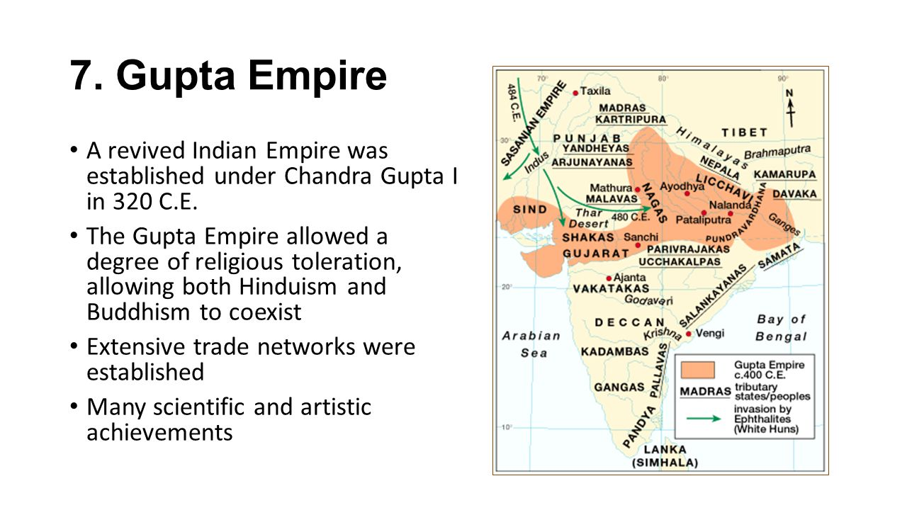 7. Gupta Empire A revived Indian Empire was established under Chandra Gupta I in 320 C.E.