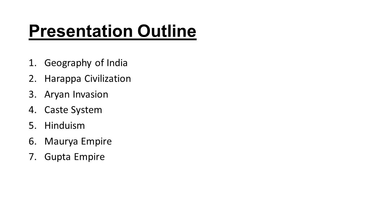 Presentation Outline Geography of India Harappa Civilization
