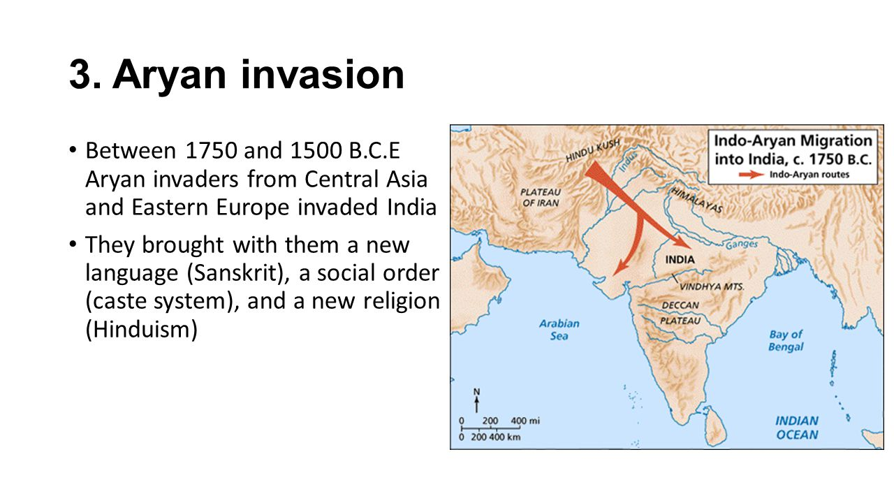 3. Aryan invasion Between 1750 and 1500 B.C.E Aryan invaders from Central Asia and Eastern Europe invaded India.
