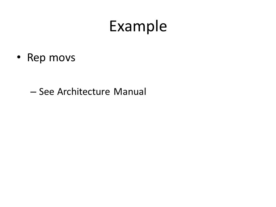 Example Rep movs See Architecture Manual