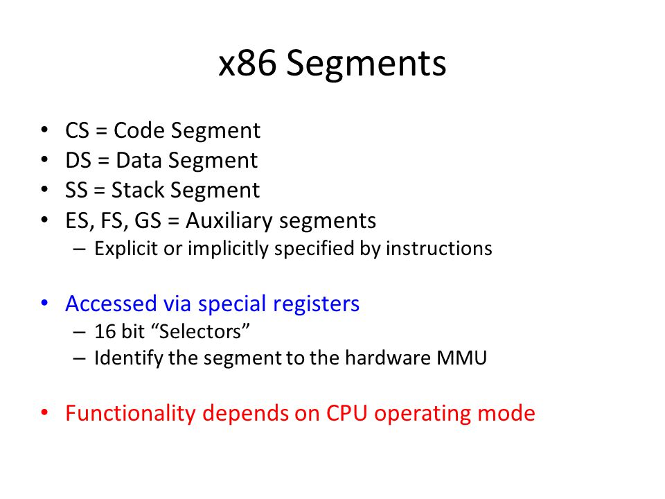 x86 Segments CS = Code Segment DS = Data Segment SS = Stack Segment