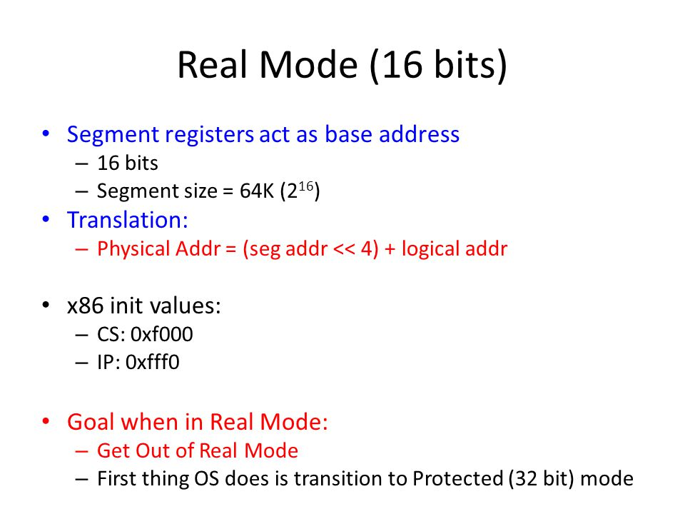 Real Mode (16 bits) Segment registers act as base address Translation: