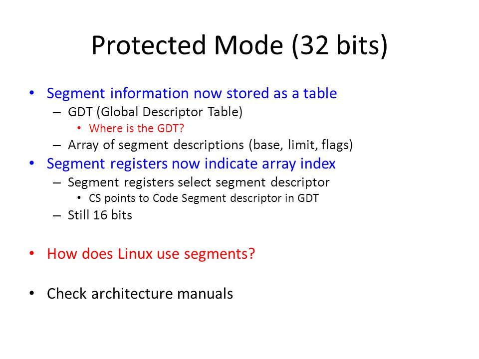 Protected Mode (32 bits) Segment information now stored as a table
