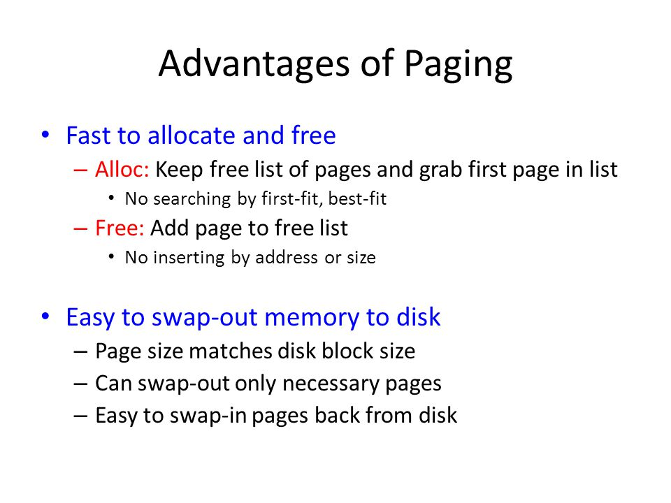 Advantages of Paging Fast to allocate and free