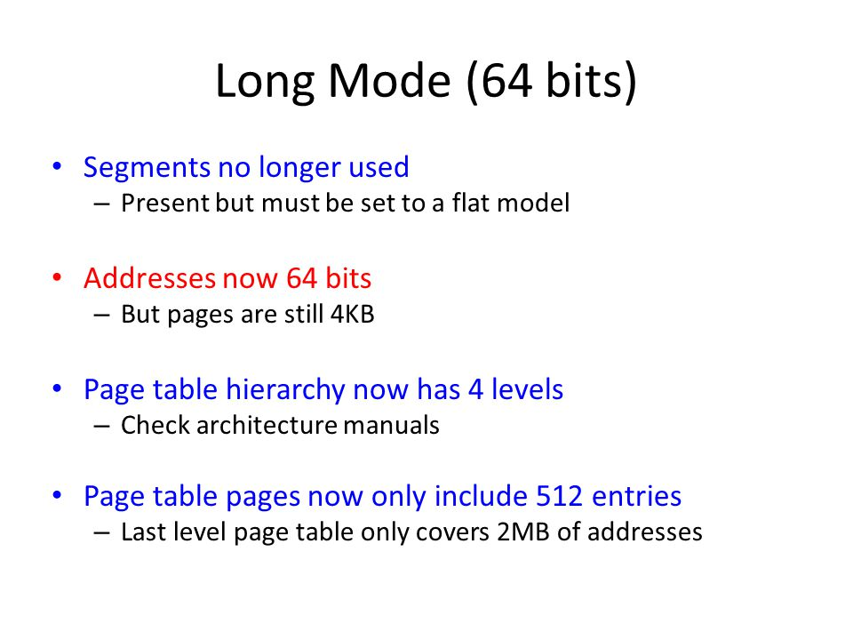 Long Mode (64 bits) Segments no longer used Addresses now 64 bits