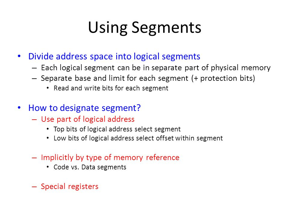 Using Segments Divide address space into logical segments