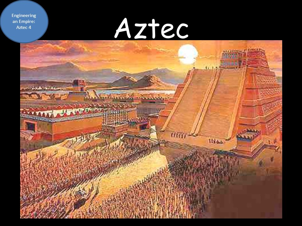 Engineering an Empire: Aztec 4