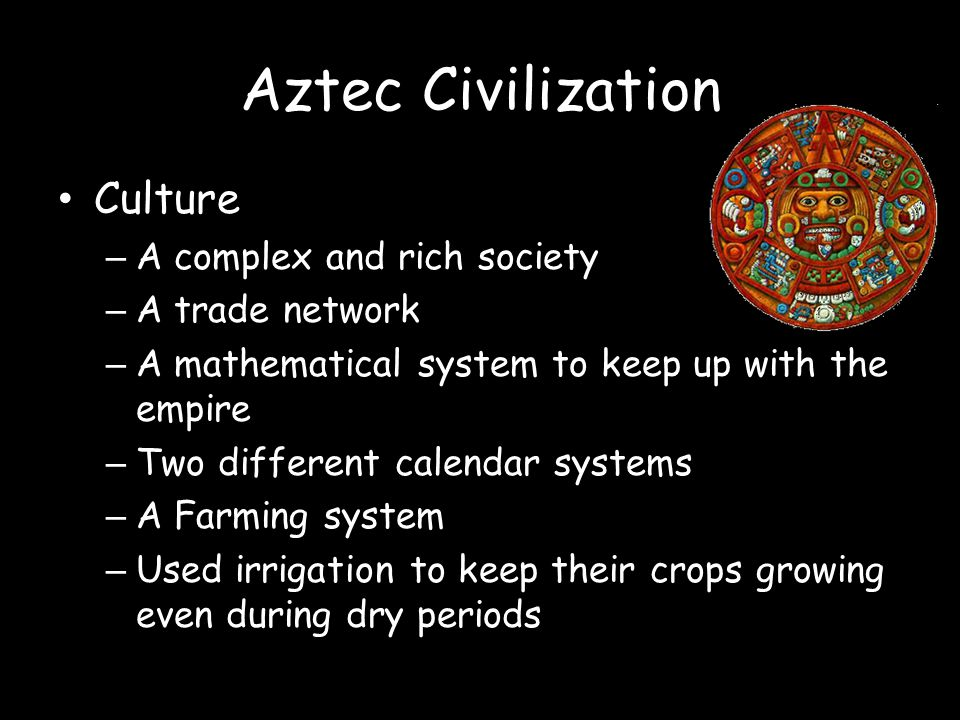 Aztec Civilization Culture A complex and rich society A trade network