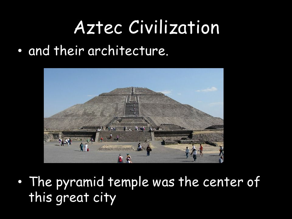 Aztec Civilization and their architecture.