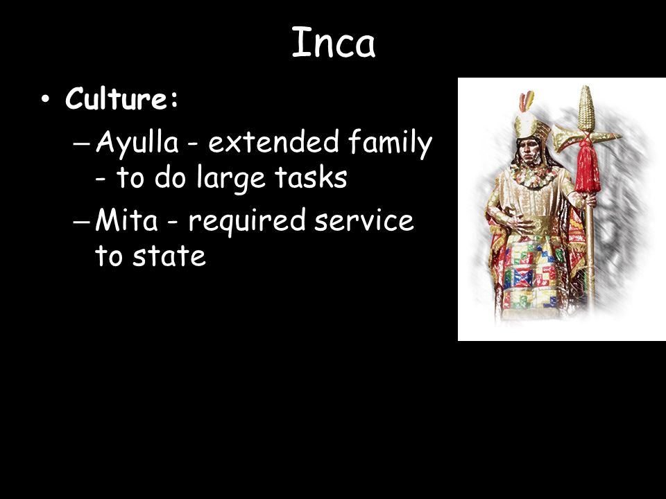 Inca Culture: Ayulla - extended family - to do large tasks