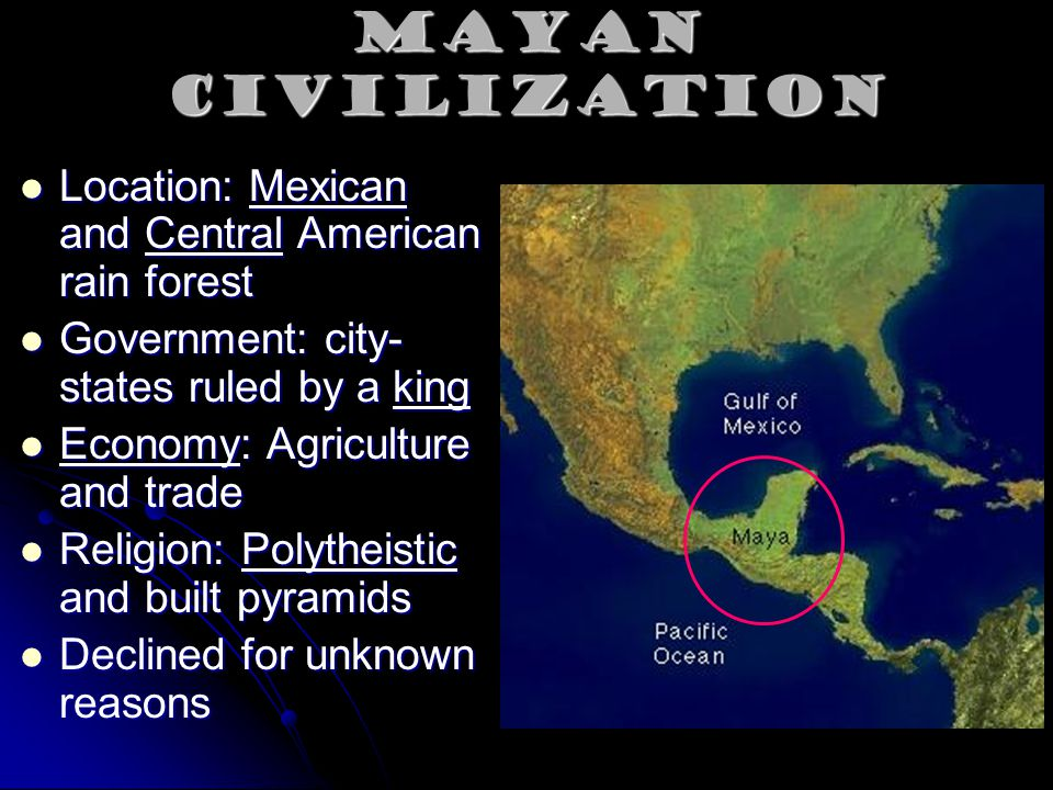 Mayan Civilization Location: Mexican and Central American rain forest