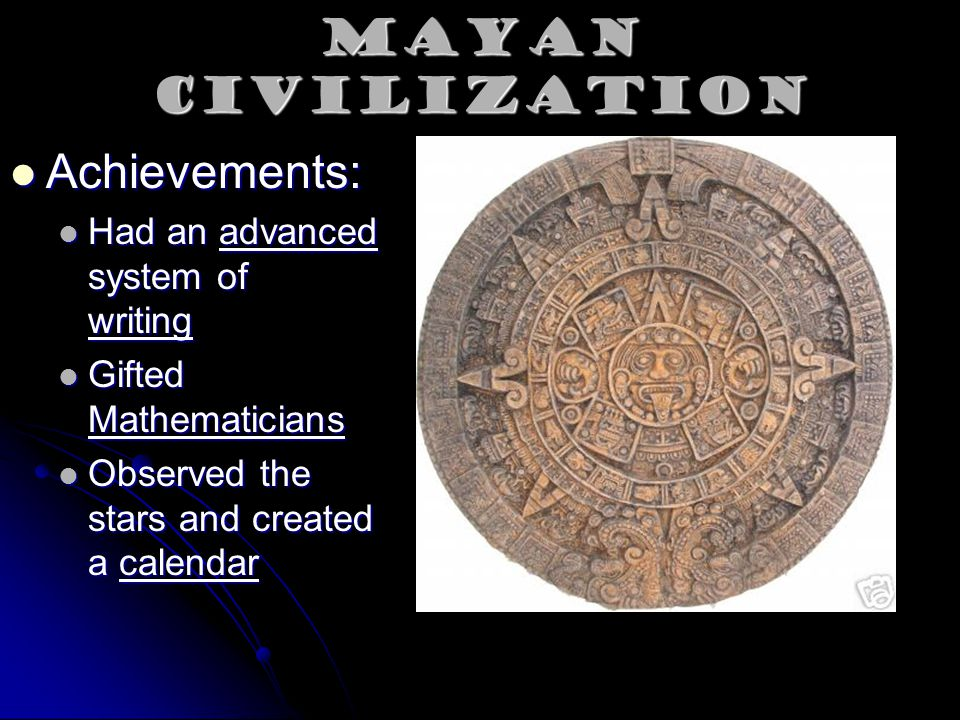 Mayan Civilization Achievements: Had an advanced system of writing