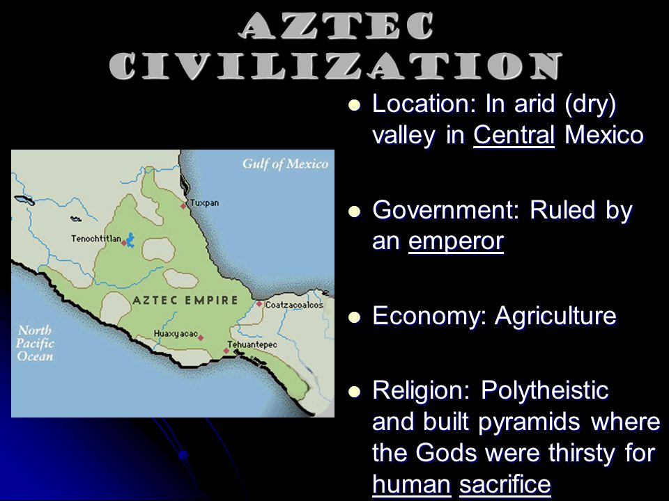 Aztec Civilization Location: In arid (dry) valley in Central Mexico
