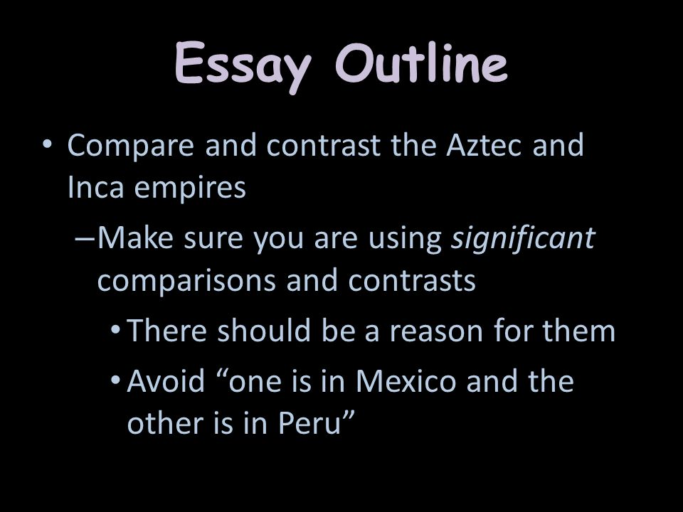 Essay Outline Compare and contrast the Aztec and Inca empires