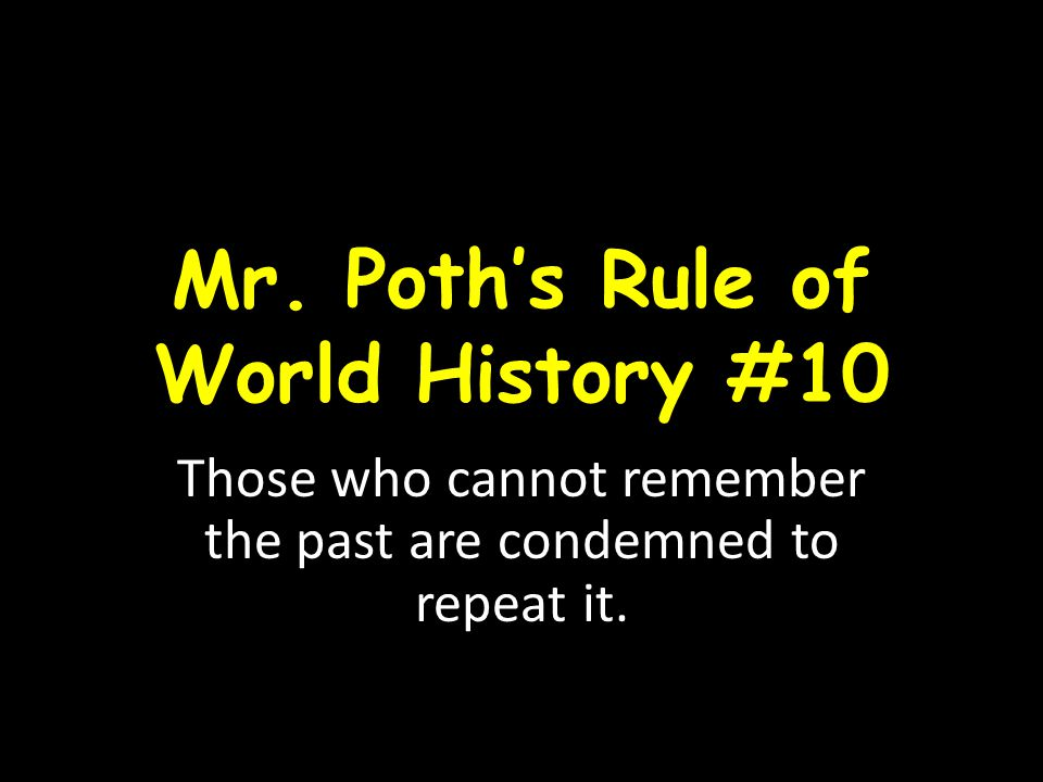 Mr. Poth's Rule of World History #10