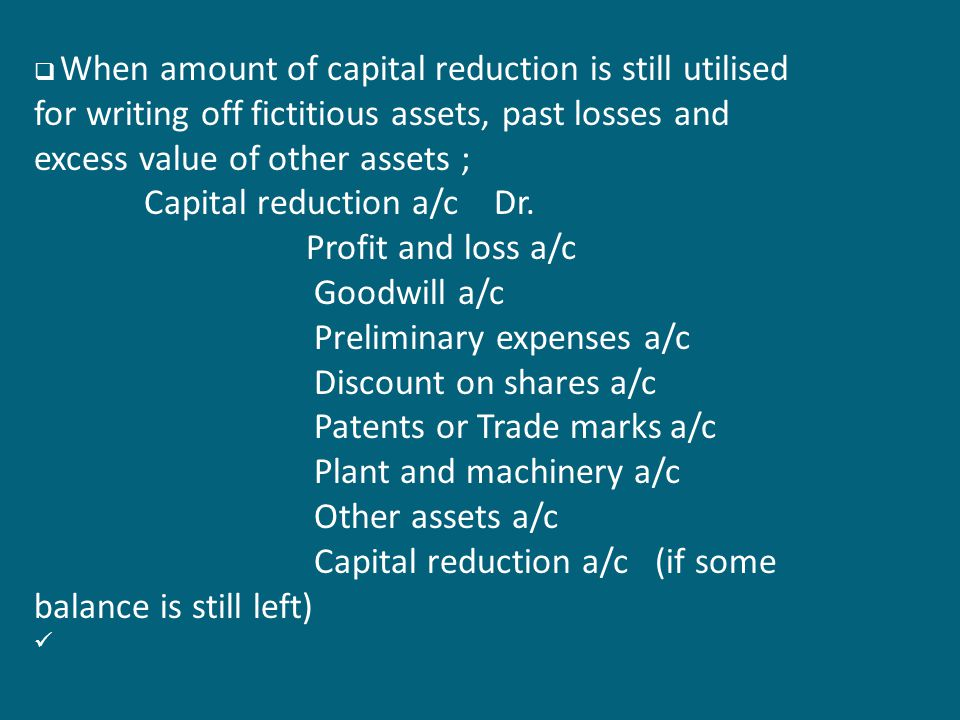 Capital reduction a/c Dr. Profit and loss a/c Goodwill a/c