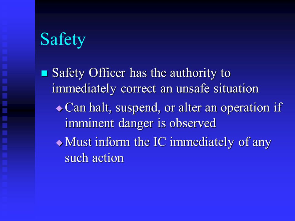 Safety Safety Officer has the authority to immediately correct an unsafe situation.
