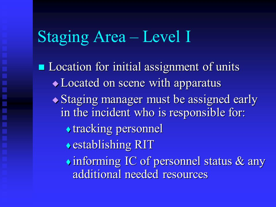 Staging Area – Level I Location for initial assignment of units