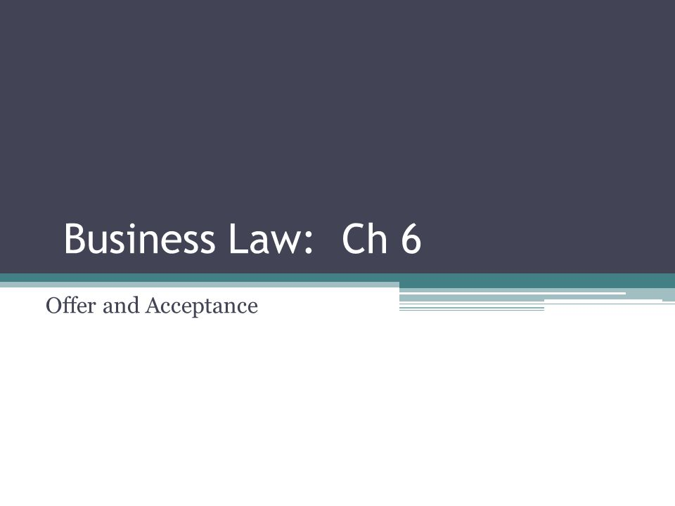 Business Law: Ch 6 Offer and Acceptance