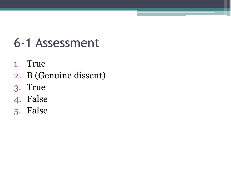 6-1 Assessment True B (Genuine dissent) False
