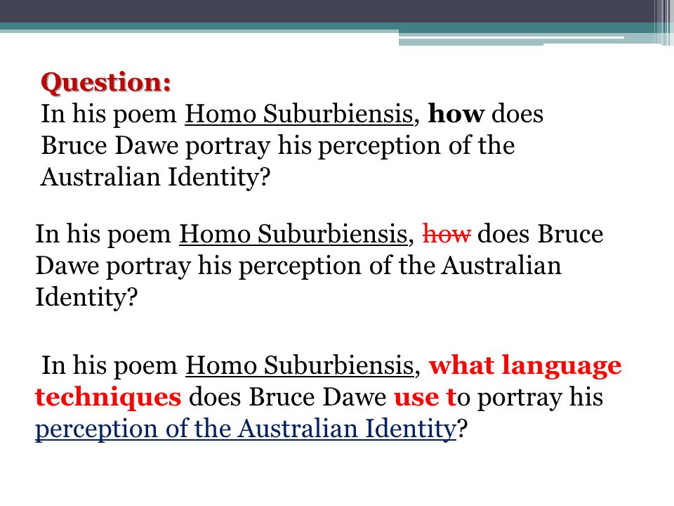 Question: In his poem Homo Suburbiensis, how does Bruce Dawe portray his perception of the Australian Identity