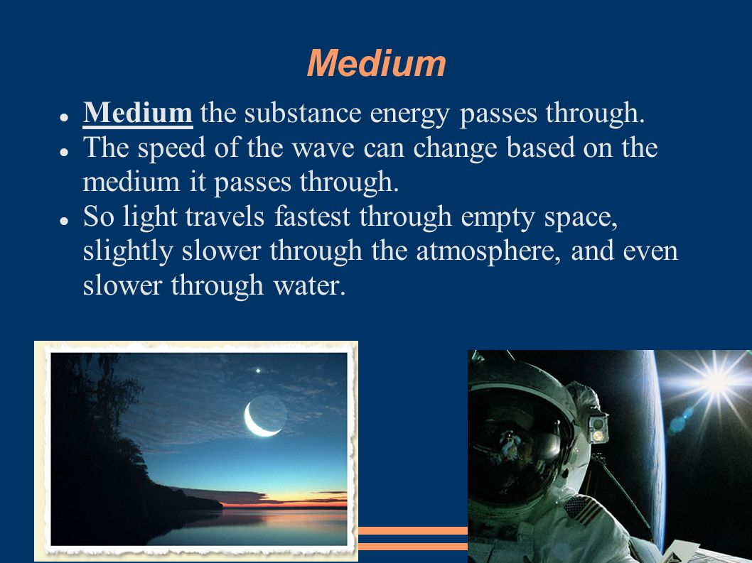Medium Medium the substance energy passes through.