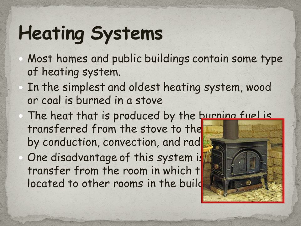 Heating Systems Most homes and public buildings contain some type of heating system.