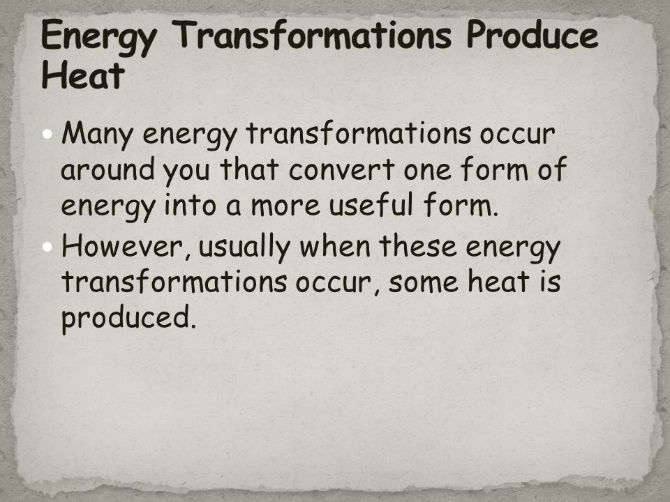 Energy Transformations Produce Heat
