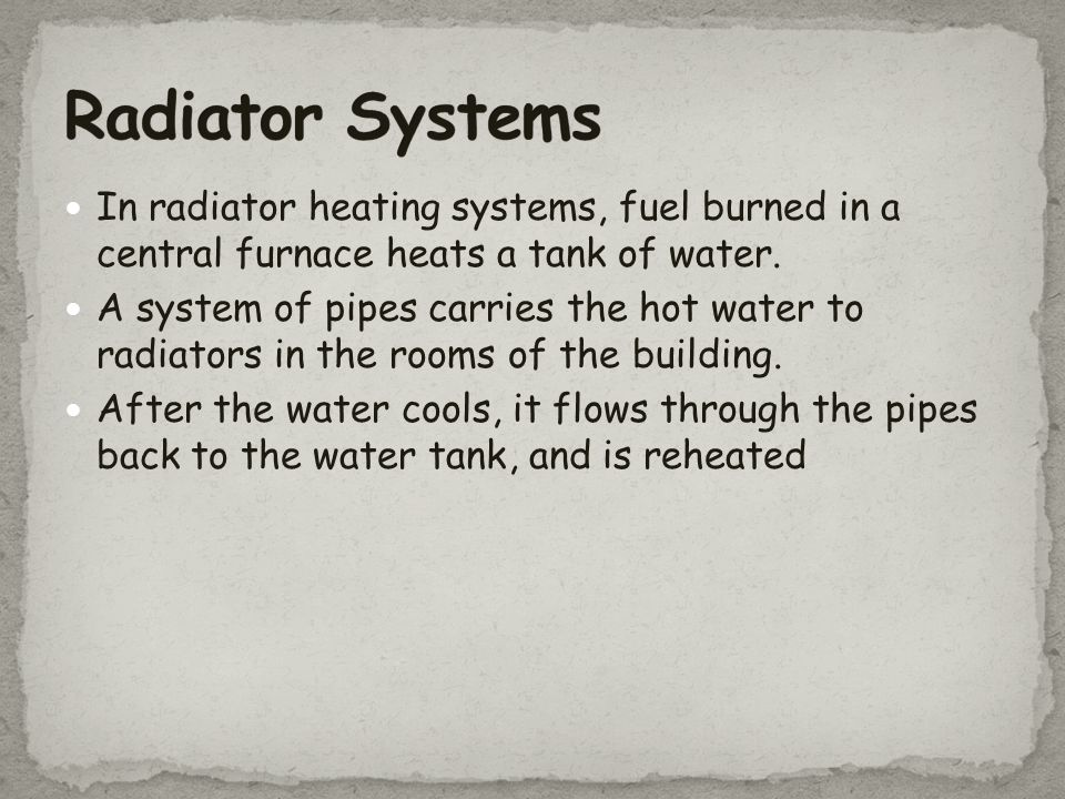 Radiator Systems In radiator heating systems, fuel burned in a central furnace heats a tank of water.