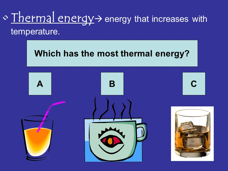 Which has the most thermal energy