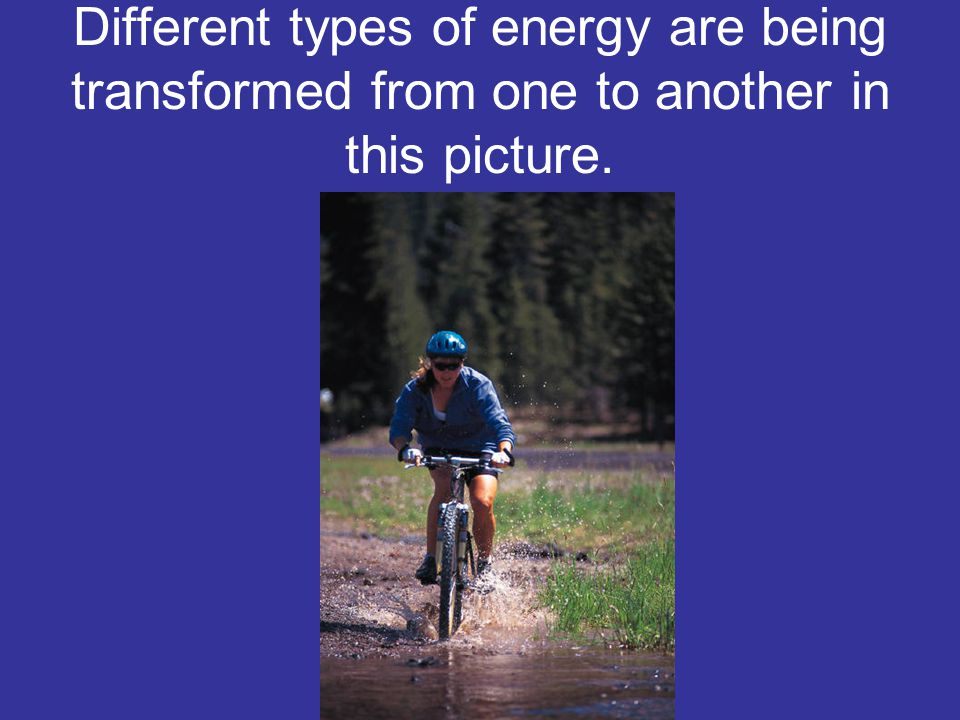 Different types of energy are being transformed from one to another in this picture.