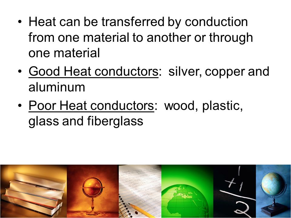 Heat can be transferred by conduction from one material to another or through one material