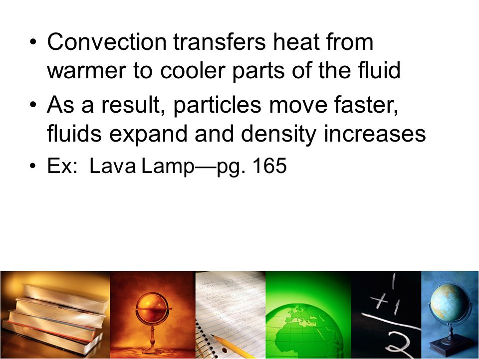 Convection transfers heat from warmer to cooler parts of the fluid