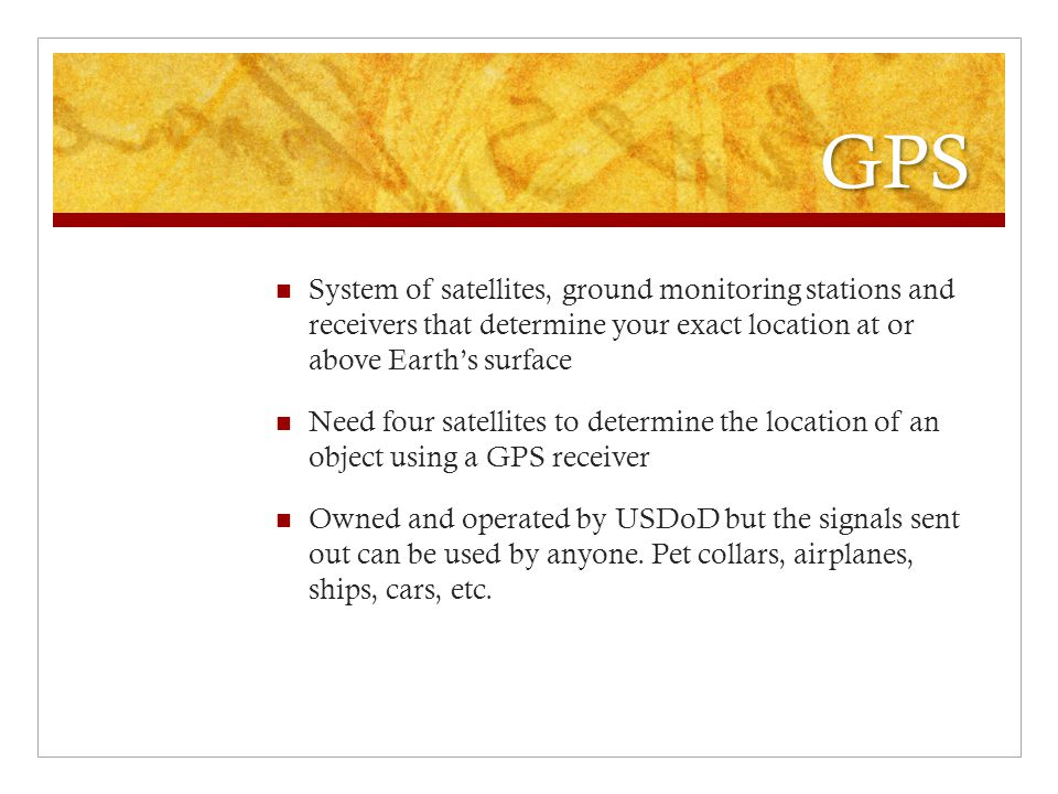 GPS System of satellites, ground monitoring stations and receivers that determine your exact location at or above Earth's surface.