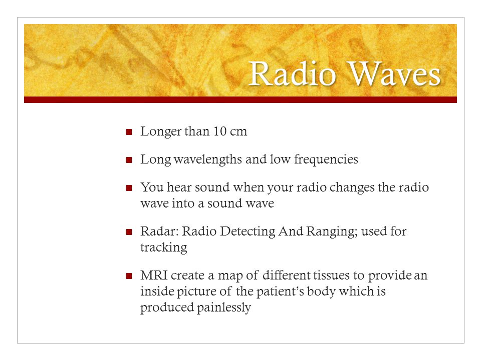Radio Waves Longer than 10 cm Long wavelengths and low frequencies