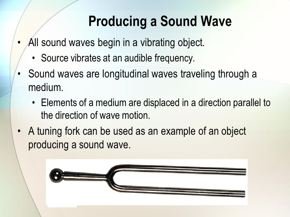 Producing a Sound Wave All sound waves begin in a vibrating object.