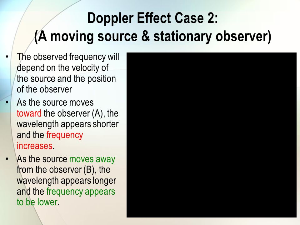 Doppler Effect Case 2: (A moving source & stationary observer)