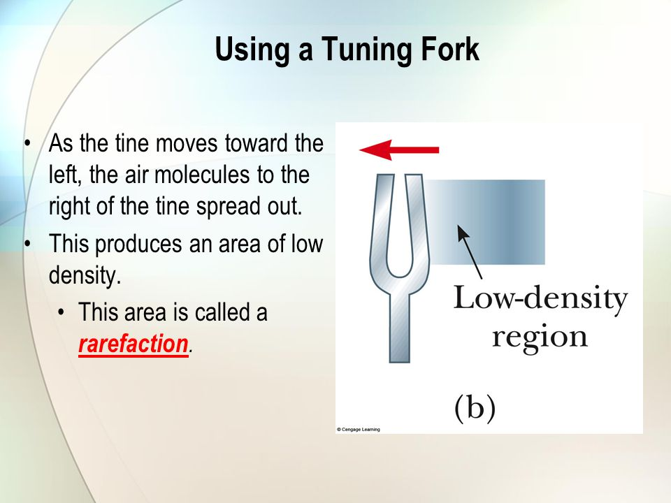 Using a Tuning Fork As the tine moves toward the left, the air molecules to the right of the tine spread out.