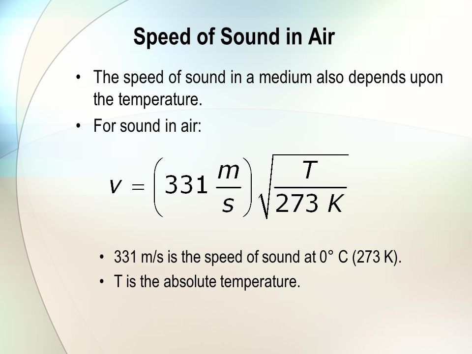 Speed of Sound in Air The speed of sound in a medium also depends upon the temperature. For sound in air: