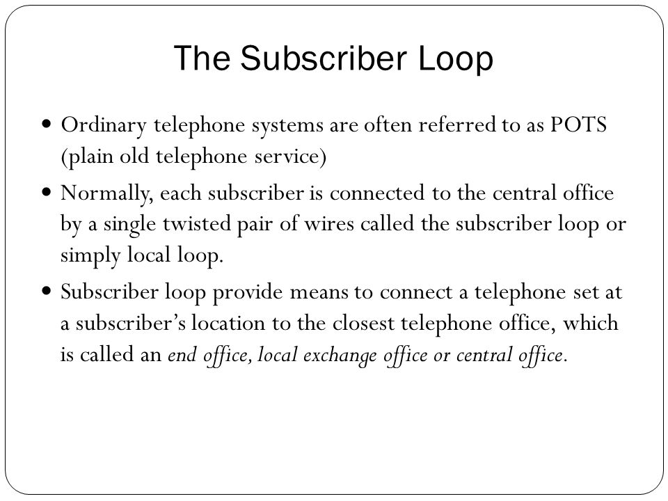 the subscriber loop ordinary telephone systems are often referred to as  pots (plain old telephone